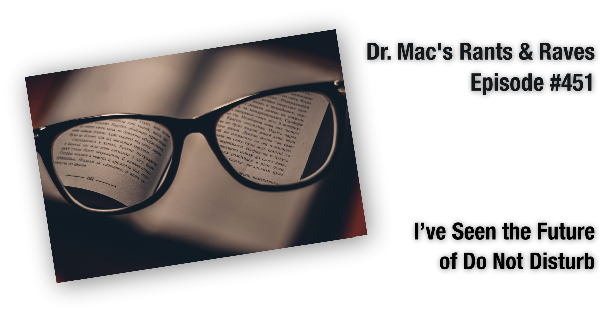 Dr. Mac's Rants & Raves #451 - I've Seen the Future of Do Not Disturb