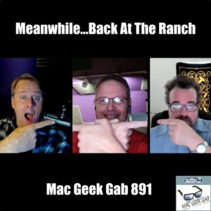 Episode image for Mac Geek Gab 891 with faces of Dave Hamilton, John F. Braun, and Pilot Pete Harmon with text