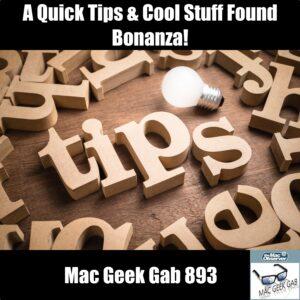 A Quick Tips & Cool Stuff Found Bonanza! —Mac Geek Gab 893 episode image