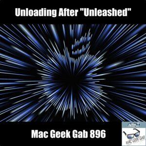 Unloading After Unleashed —Mac Geek Gab 896 episode image